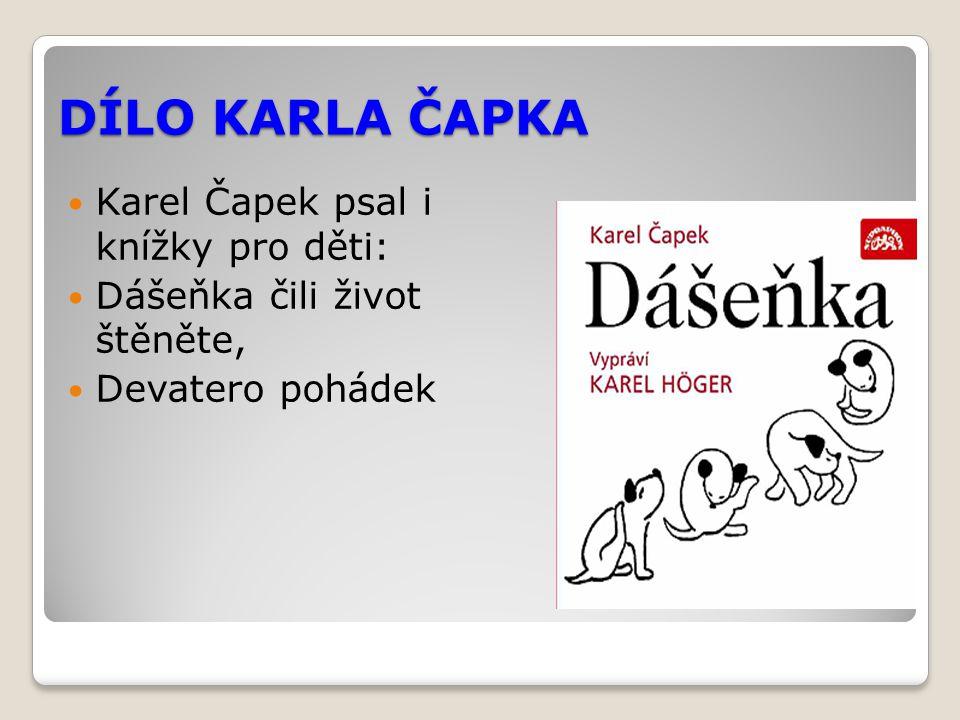 DÍLO KARLA ČAPKA Karel Čapek psal i knížky pro děti: