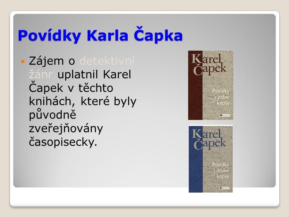 Povídky Karla Čapka Zájem o detektivní žánr uplatnil Karel Čapek v těchto knihách, které byly původně zveřejňovány časopisecky.