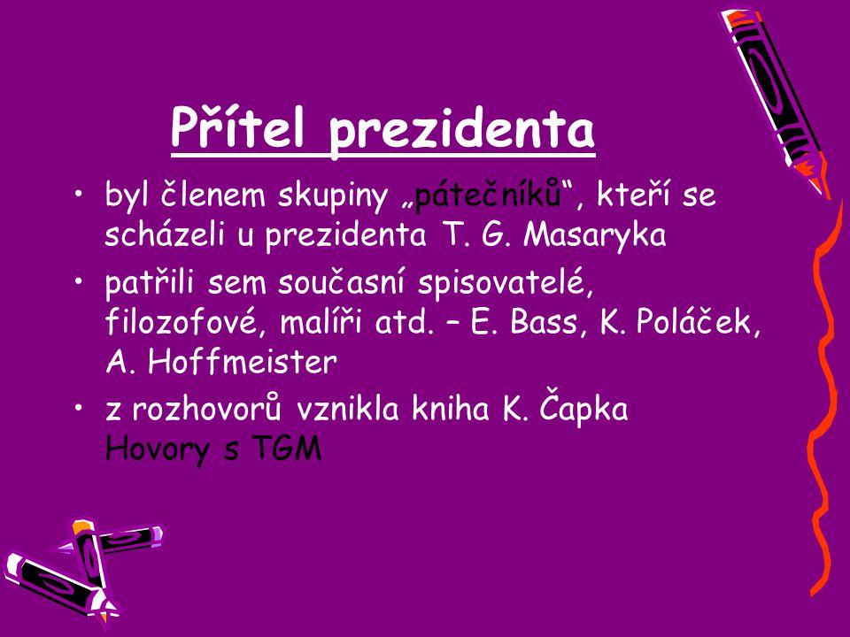 """Přítel prezidenta byl členem skupiny """"pátečníků , kteří se scházeli u prezidenta T. G. Masaryka."""