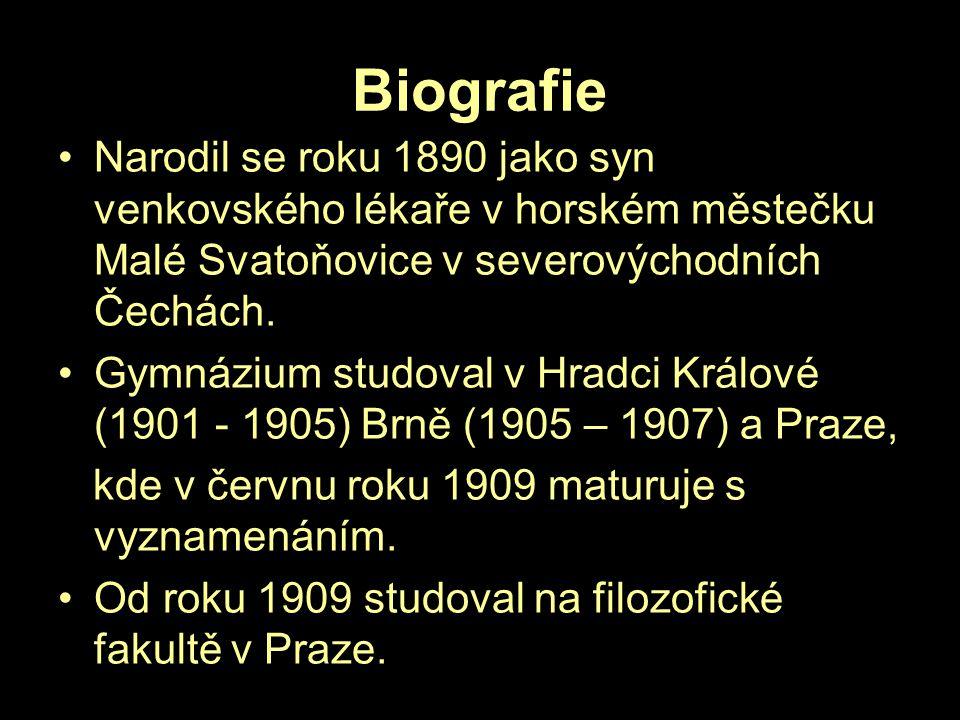 Biografie Narodil se roku 1890 jako syn venkovského lékaře v horském městečku Malé Svatoňovice v severovýchodních Čechách.