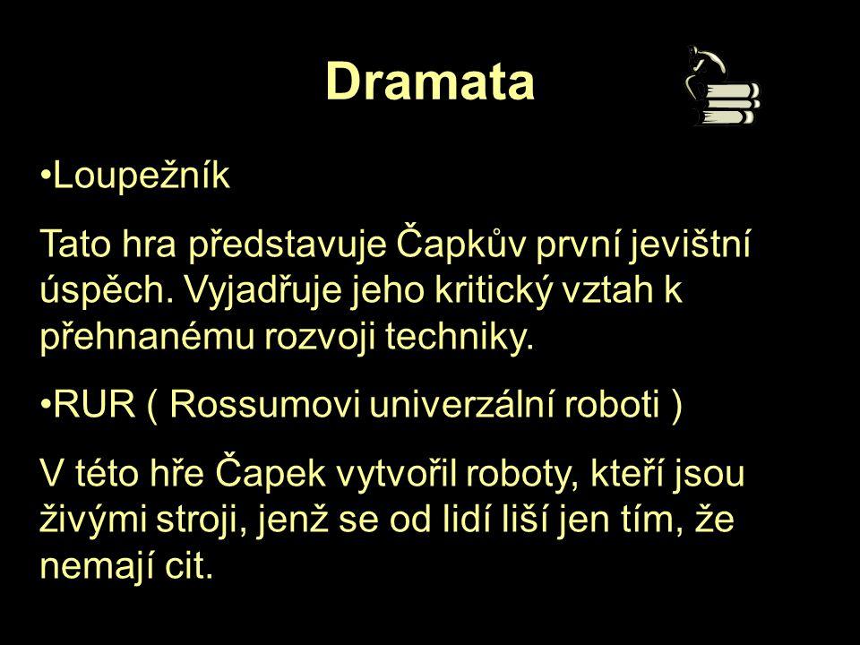 Dramata Loupežník. Tato hra představuje Čapkův první jevištní úspěch. Vyjadřuje jeho kritický vztah k přehnanému rozvoji techniky.