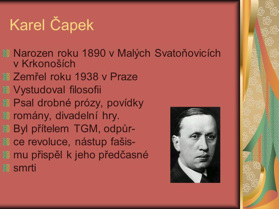Karel Čapek Narozen roku 1890 v Malých Svatoňovicích v Krkonoších