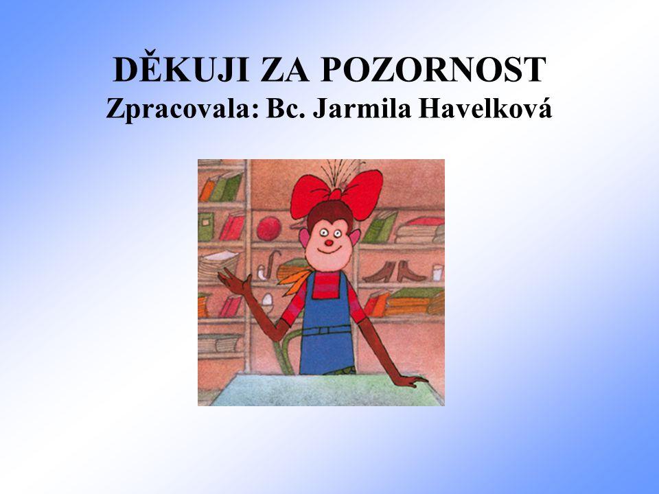 DĚKUJI ZA POZORNOST Zpracovala: Bc. Jarmila Havelková