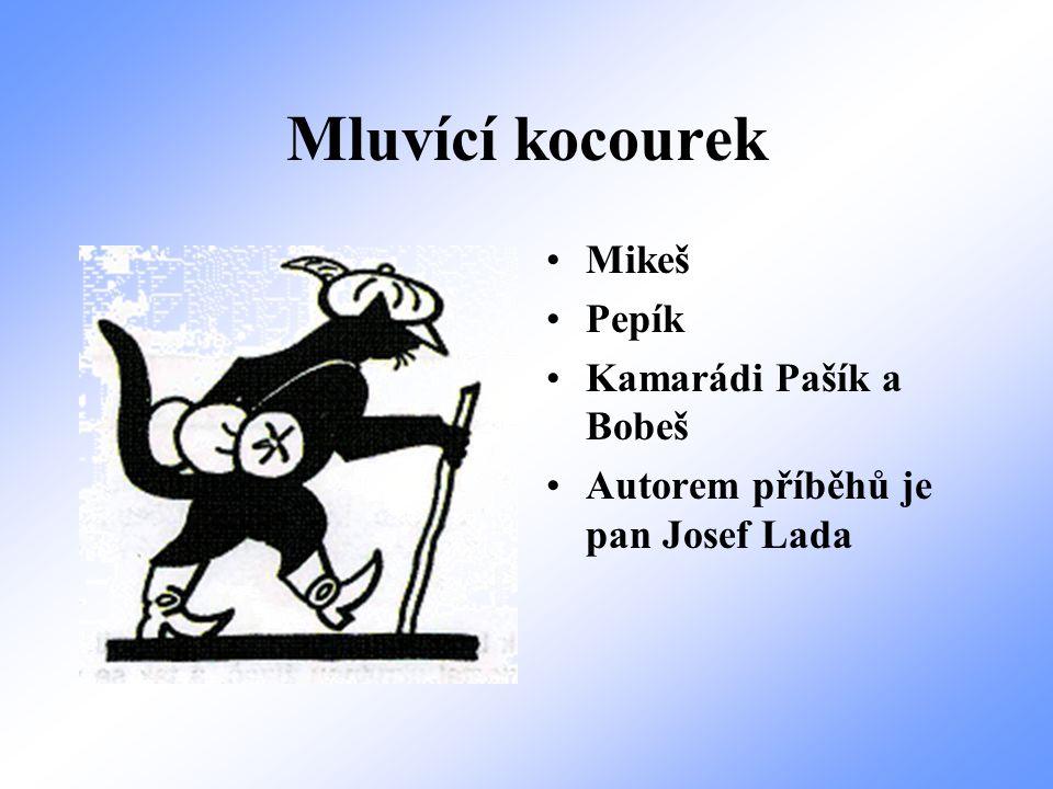 Mluvící kocourek Mikeš Pepík Kamarádi Pašík a Bobeš