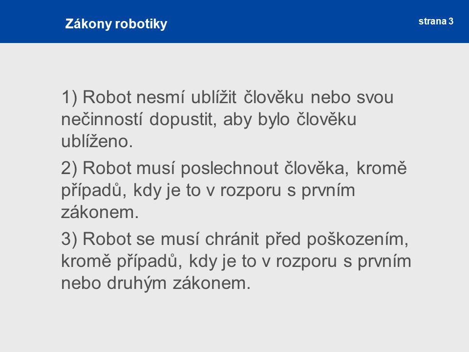 Zákony robotiky strana 3. 1) Robot nesmí ublížit člověku nebo svou nečinností dopustit, aby bylo člověku ublíženo.