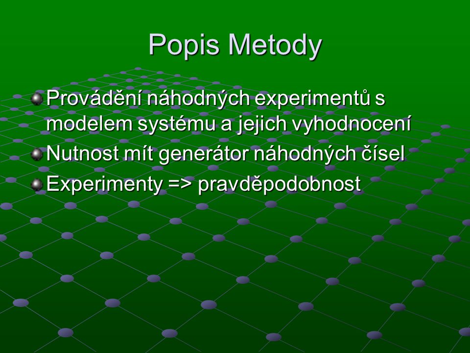 Popis Metody Provádění náhodných experimentů s modelem systému a jejich vyhodnocení. Nutnost mít generátor náhodných čísel.
