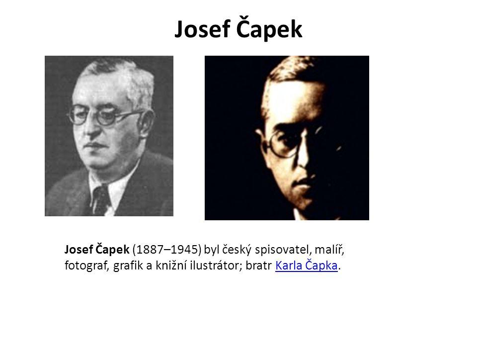 Josef Čapek Josef Čapek (1887–1945) byl český spisovatel, malíř, fotograf, grafik a knižní ilustrátor; bratr Karla Čapka.