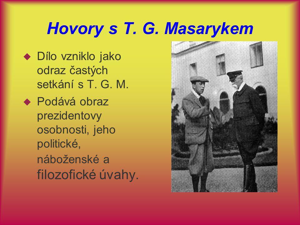 Hovory s T. G. Masarykem Dílo vzniklo jako odraz častých setkání s T. G. M.