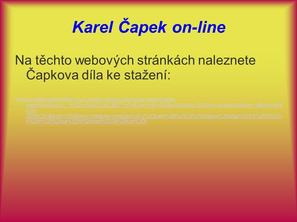 Karel Čapek on-line Na těchto webových stránkách naleznete Čapkova díla ke stažení: