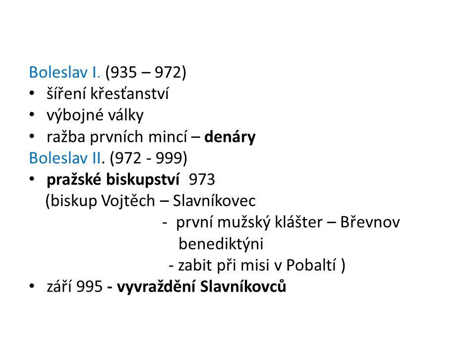 Boleslav I. (935 – 972) šíření křesťanství. výbojné války. ražba prvních mincí – denáry. Boleslav II. (972 - 999)