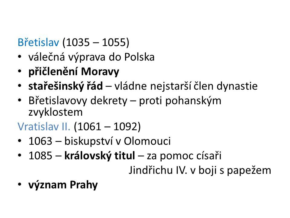 Břetislav (1035 – 1055) válečná výprava do Polska. přičlenění Moravy. stařešinský řád – vládne nejstarší člen dynastie.
