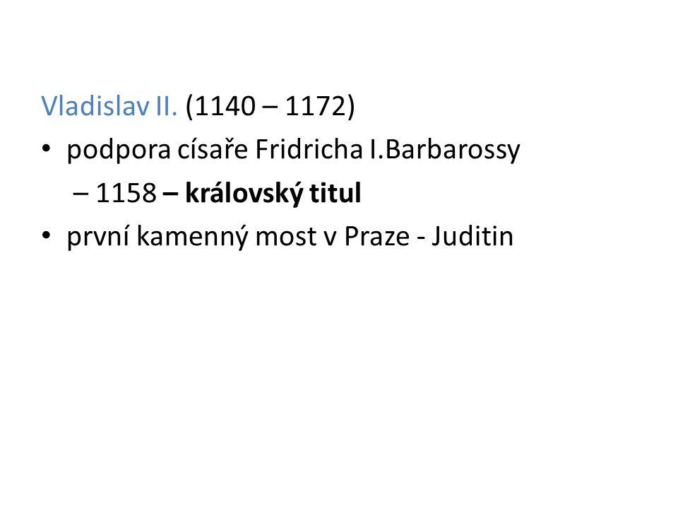 Vladislav II. (1140 – 1172) podpora císaře Fridricha I.Barbarossy.