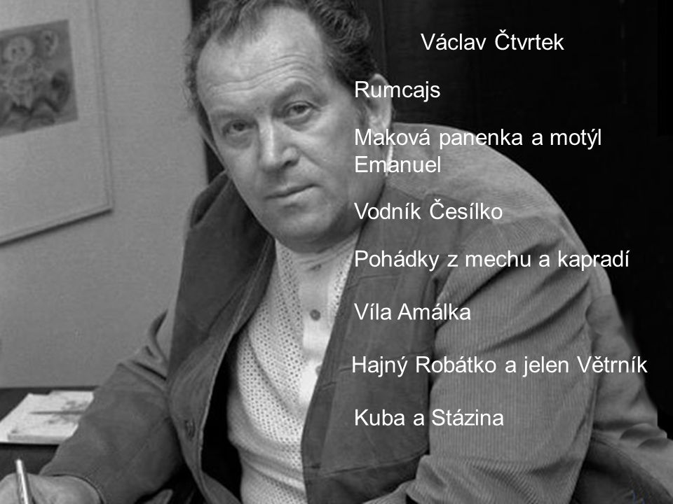 Václav Čtvrtek Rumcajs. Maková panenka a motýl Emanuel. Vodník Česílko. Pohádky z mechu a kapradí.
