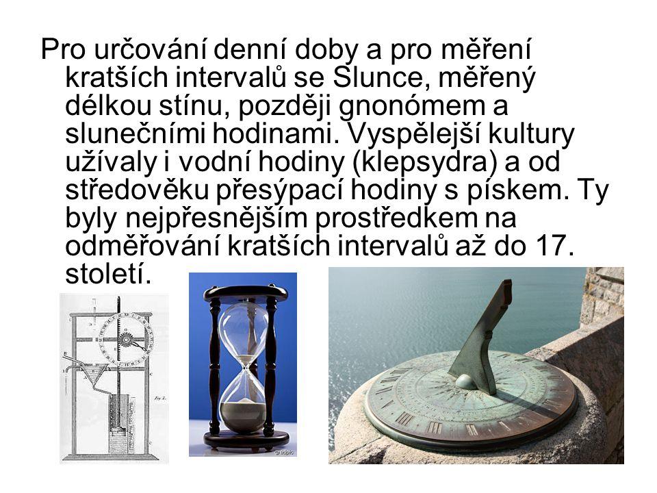 Pro určování denní doby a pro měření kratších intervalů se Slunce, měřený délkou stínu, později gnonómem a slunečními hodinami.