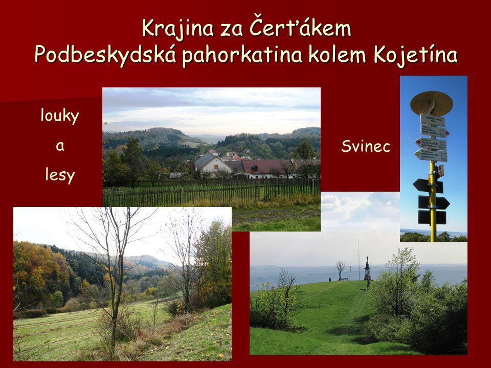 Krajina za Čerťákem Podbeskydská pahorkatina kolem Kojetína