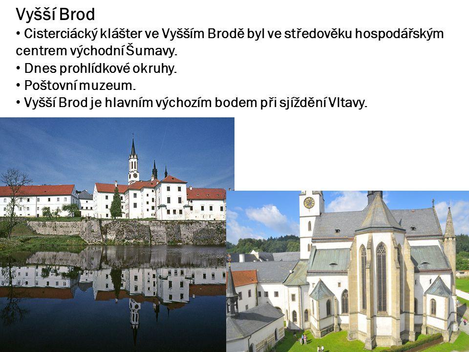 Vyšší Brod Cisterciácký klášter ve Vyšším Brodě byl ve středověku hospodářským centrem východní Šumavy.
