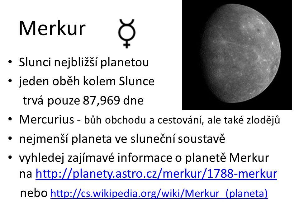 Merkur Slunci nejbližší planetou jeden oběh kolem Slunce
