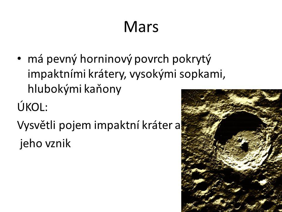Mars má pevný horninový povrch pokrytý impaktními krátery, vysokými sopkami, hlubokými kaňony. ÚKOL: