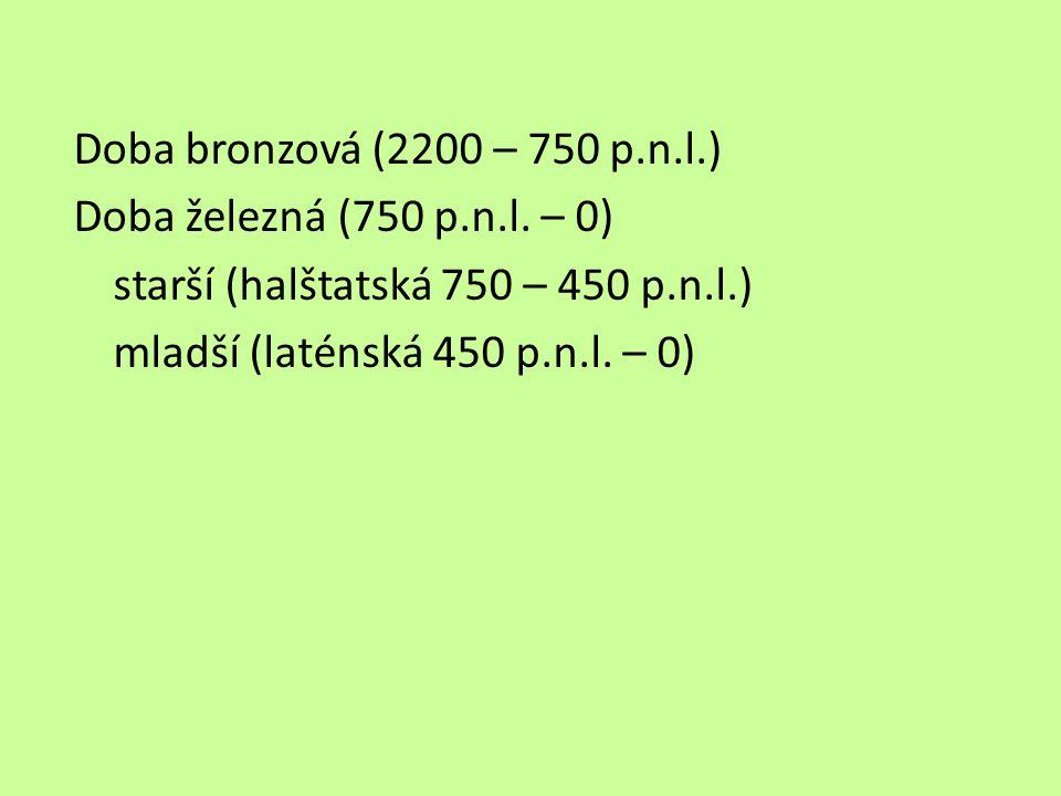 Doba bronzová (2200 – 750 p.n.l.) Doba železná (750 p.n.l. – 0) starší (halštatská 750 – 450 p.n.l.)