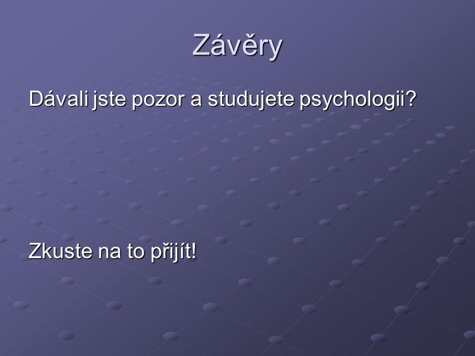 Závěry Dávali jste pozor a studujete psychologii Zkuste na to přijít!