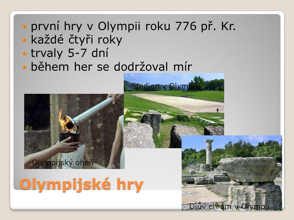 Olympijské hry první hry v Olympii roku 776 př. Kr. každé čtyři roky