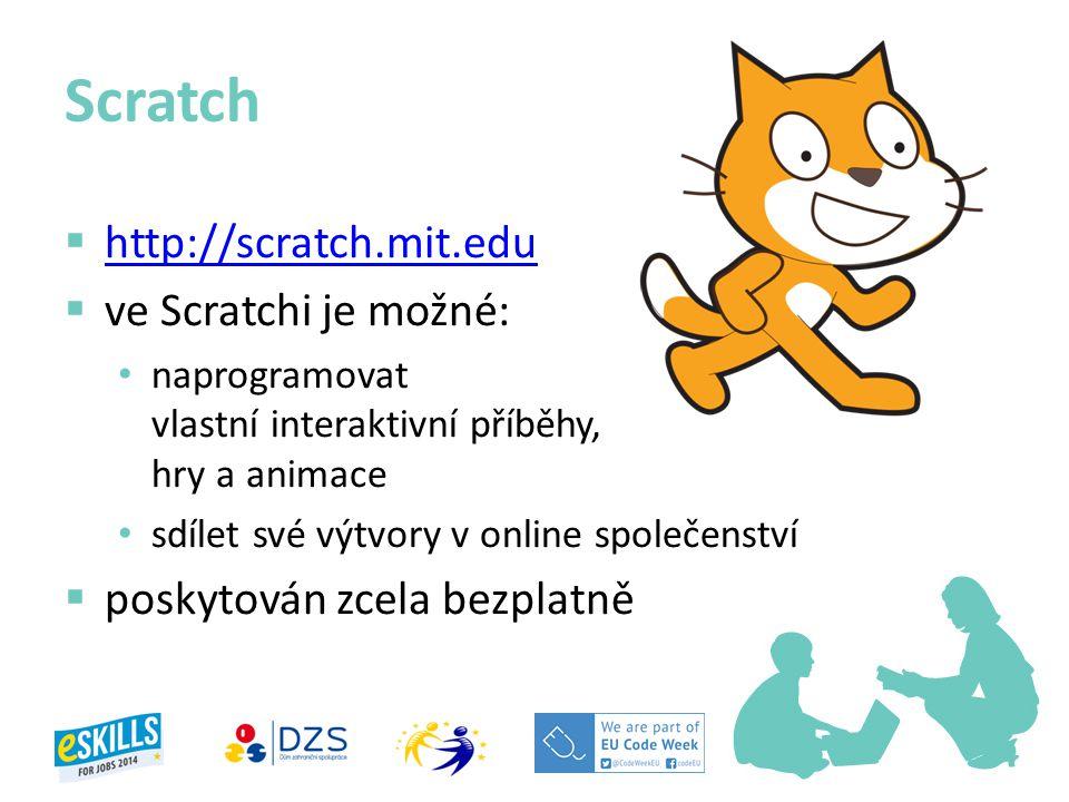 Scratch http://scratch.mit.edu ve Scratchi je možné: