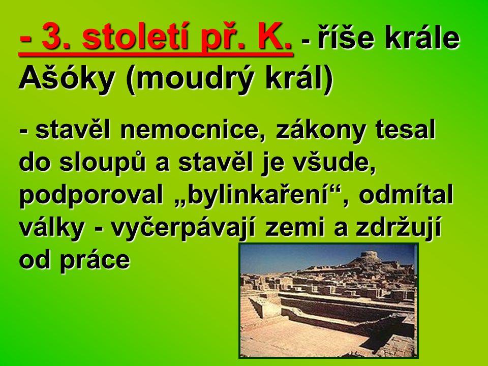 - 3. století př. K. - říše krále Ašóky (moudrý král)