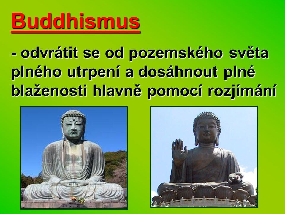 Buddhismus - odvrátit se od pozemského světa plného utrpení a dosáhnout plné blaženosti hlavně pomocí rozjímání.
