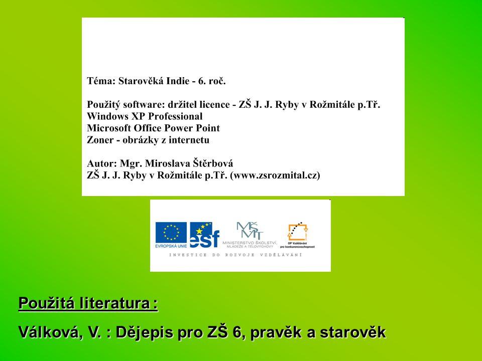Použitá literatura : Válková, V. : Dějepis pro ZŠ 6, pravěk a starověk