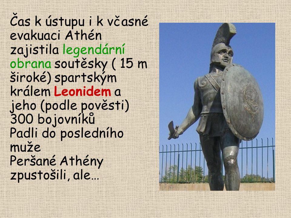 Čas k ústupu i k včasné evakuaci Athén zajistila legendární obrana soutěsky ( 15 m široké) spartským králem Leonidem a jeho (podle pověsti) 300 bojovníků