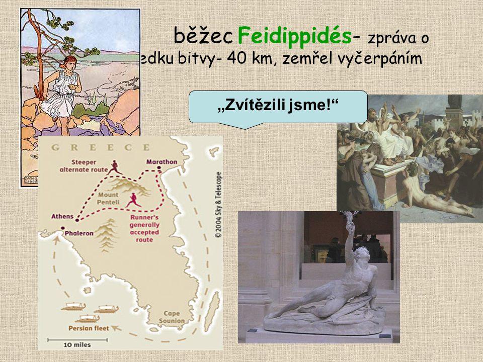 běžec Feidippidés- zpráva o výsledku bitvy- 40 km, zemřel vyčerpáním