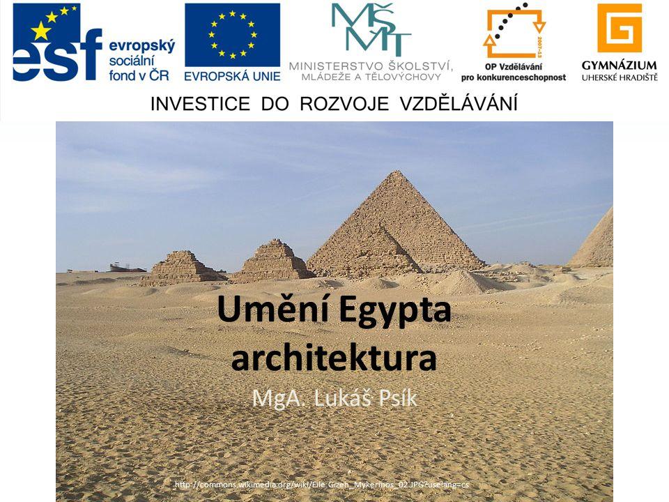 Umění Egypta architektura MgA. Lukáš Psík