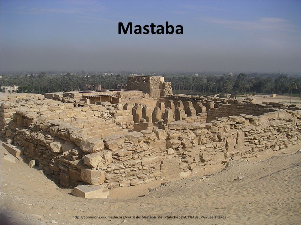 Mastaba http://commons.wikimedia.org/wiki/File:Mastaba_de_Ptahcheps%C3%A8s.JPG?uselang=cs