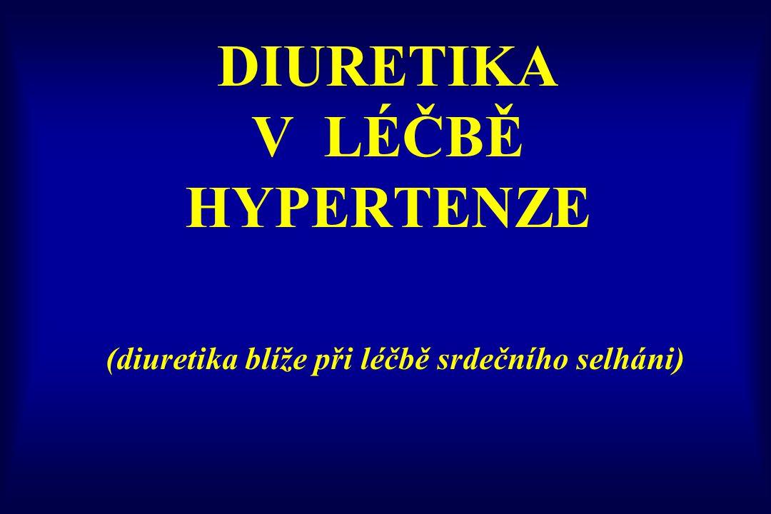 DIURETIKA V LÉČBĚ HYPERTENZE (diuretika blíže při léčbě srdečního selháni)