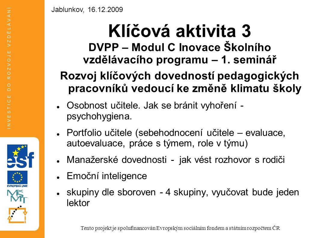 Jablunkov, 16.12.2009 Jablunkov, 16.12.2009. Klíčová aktivita 3 DVPP – Modul C Inovace Školního vzdělávacího programu – 1. seminář.