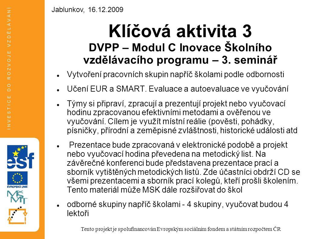 Jablunkov, 16.12.2009 Jablunkov, 16.12.2009. Klíčová aktivita 3 DVPP – Modul C Inovace Školního vzdělávacího programu – 3. seminář.