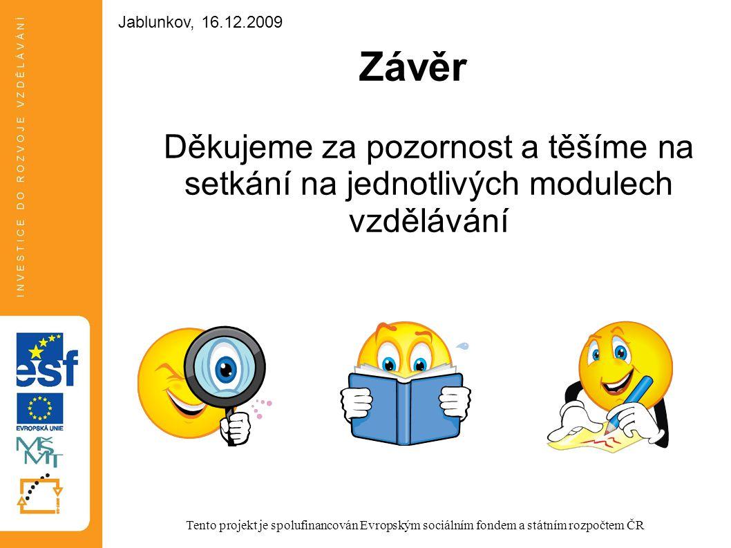 Jablunkov, 16.12.2009 Jablunkov, 16.12.2009. Závěr. Děkujeme za pozornost a těšíme na setkání na jednotlivých modulech vzdělávání.