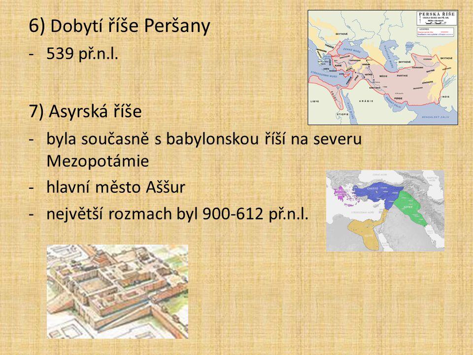 6) Dobytí říše Peršany 7) Asyrská říše 539 př.n.l.