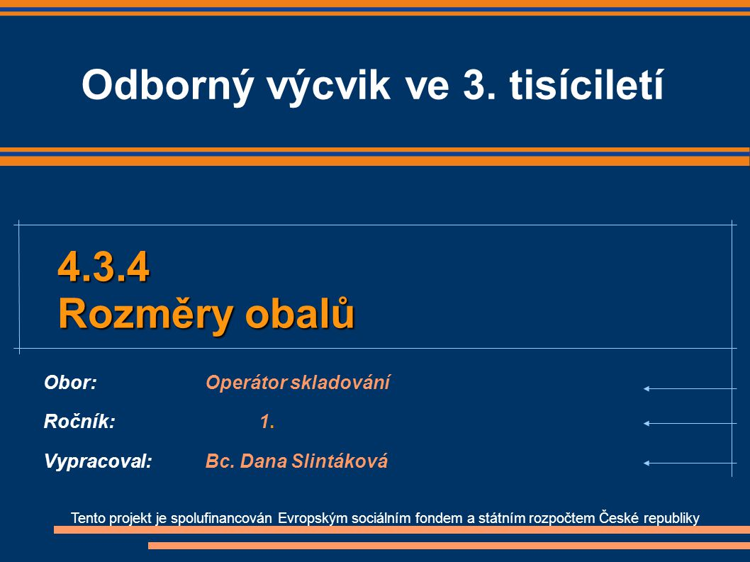 Obor: Operátor skladování Ročník: 1. Vypracoval: Bc. Dana Slintáková