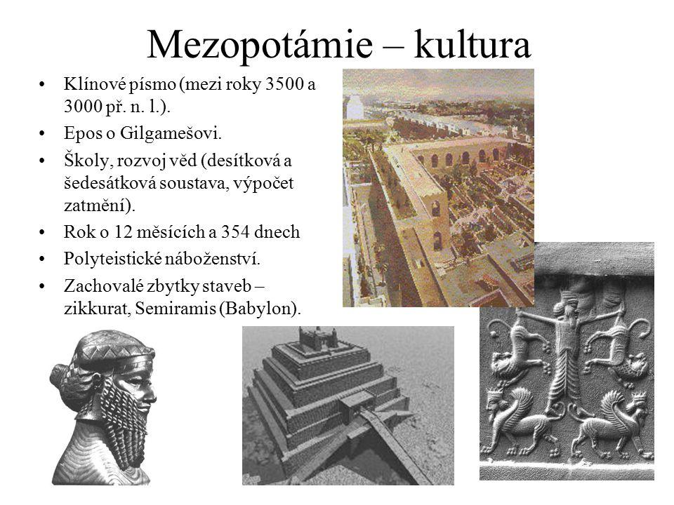 Mezopotámie – kultura Klínové písmo (mezi roky 3500 a 3000 př. n. l.).