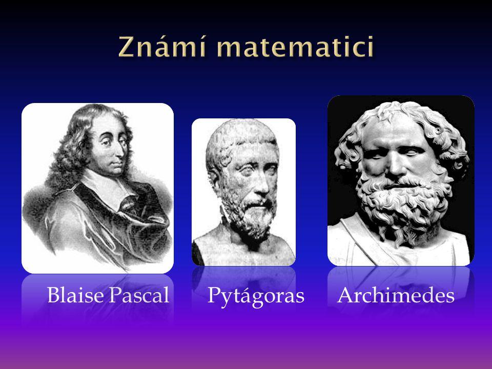 Známí matematici Blaise Pascal Pytágoras Archimedes