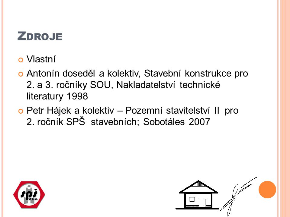 Zdroje Vlastní. Antonín doseděl a kolektiv, Stavební konstrukce pro 2. a 3. ročníky SOU, Nakladatelství technické literatury 1998.