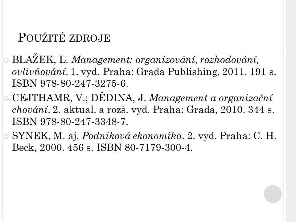 Použité zdroje BLAŽEK, L. Management: organizování, rozhodování, ovlivňování. 1. vyd. Praha: Grada Publishing, 2011. 191 s. ISBN 978-80-247-3275-6.