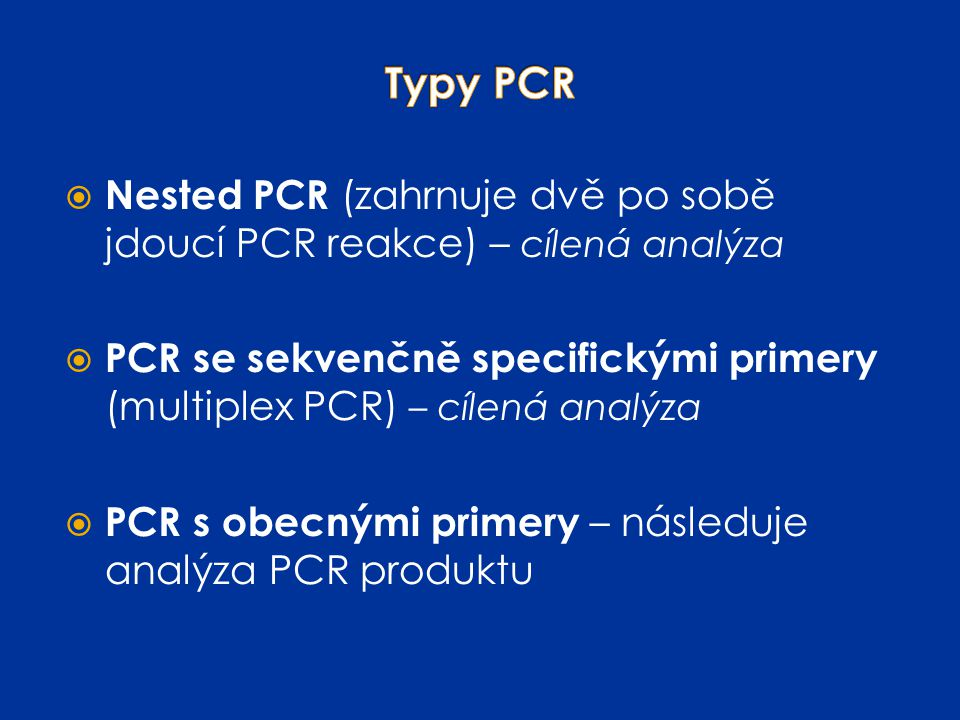 Typy PCR Nested PCR (zahrnuje dvě po sobě jdoucí PCR reakce) – cílená analýza.