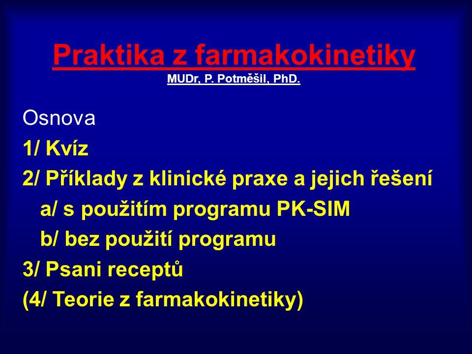 Praktika z farmakokinetiky MUDr, P. Potměšil, PhD.