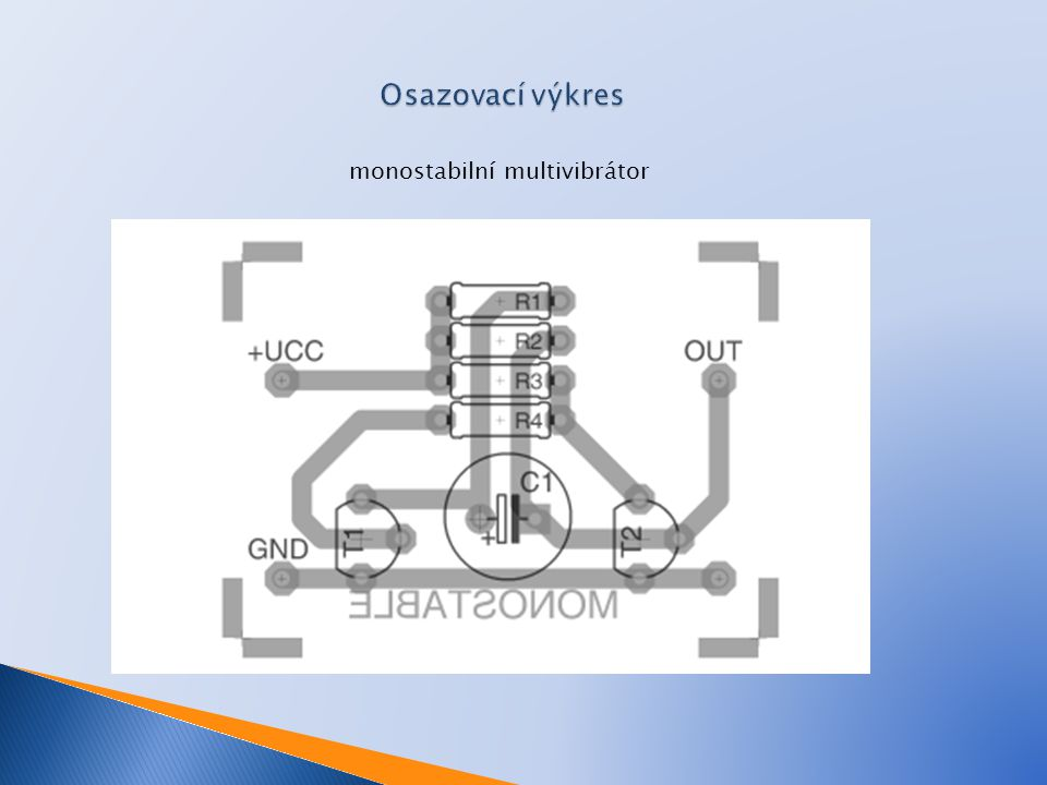 Osazovací výkres monostabilní multivibrátor