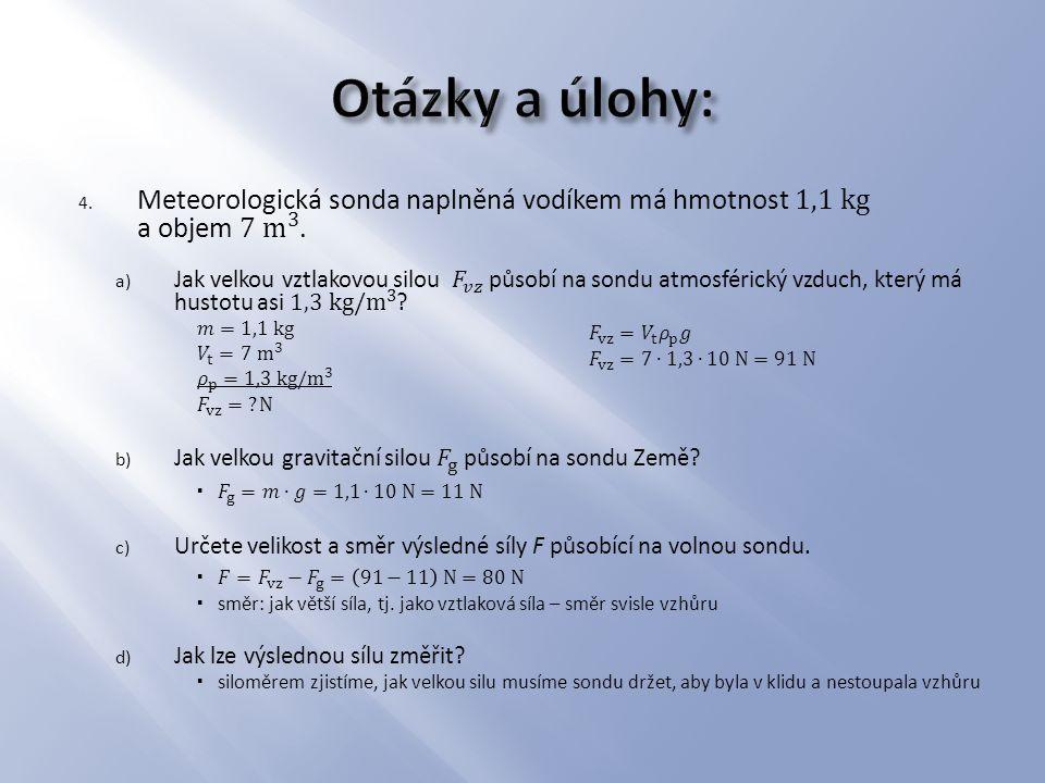 Otázky a úlohy: Meteorologická sonda naplněná vodíkem má hmotnost 1,1 kg a objem 7 m 3 .