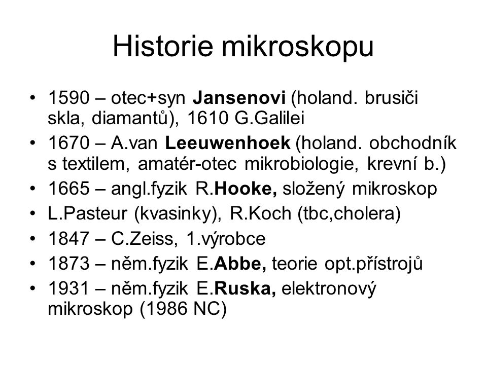 Historie mikroskopu 1590 – otec+syn Jansenovi (holand. brusiči skla, diamantů), 1610 G.Galilei.