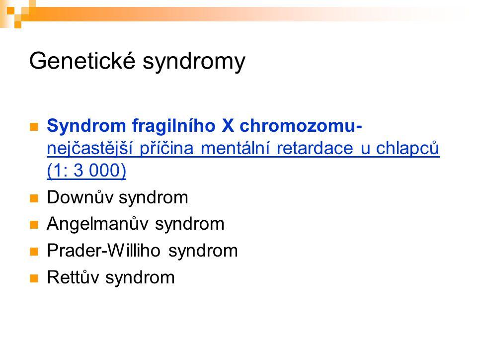 Genetické syndromy Syndrom fragilního X chromozomu- nejčastější příčina mentální retardace u chlapců (1: 3 000)