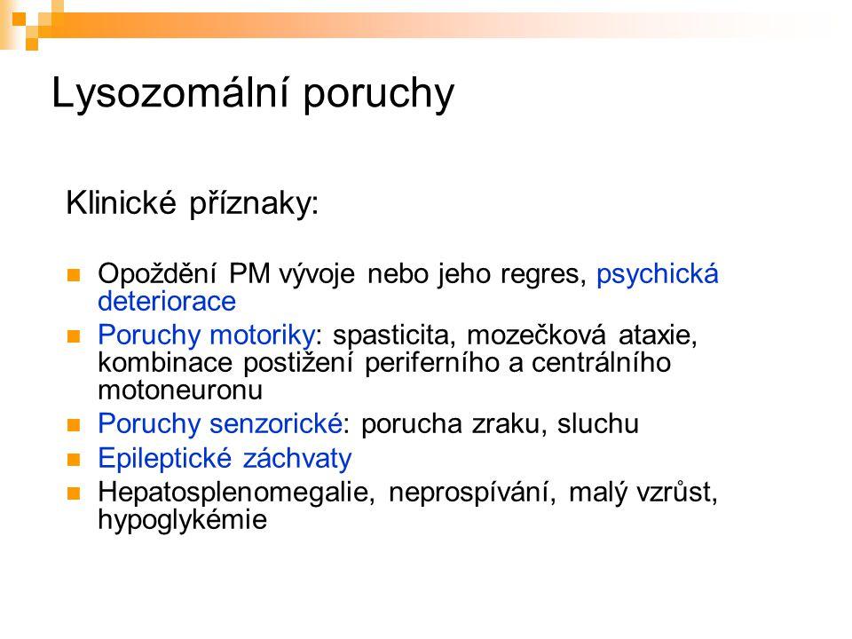 Lysozomální poruchy Klinické příznaky: